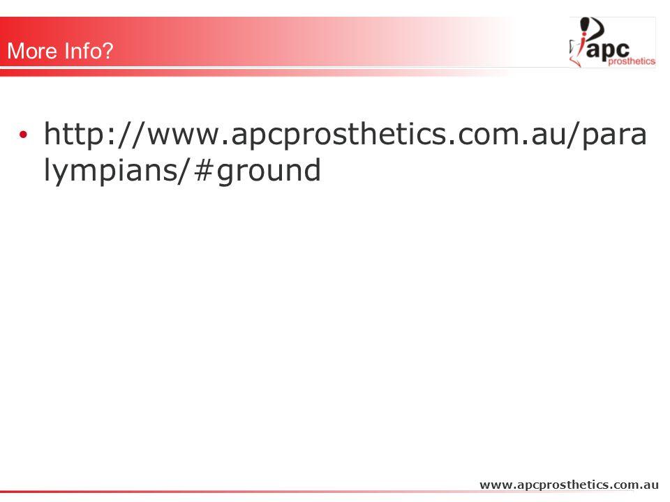 More Info? http://www.apcprosthetics.com.au/para lympians/#ground www.apcprosthetics.com.au