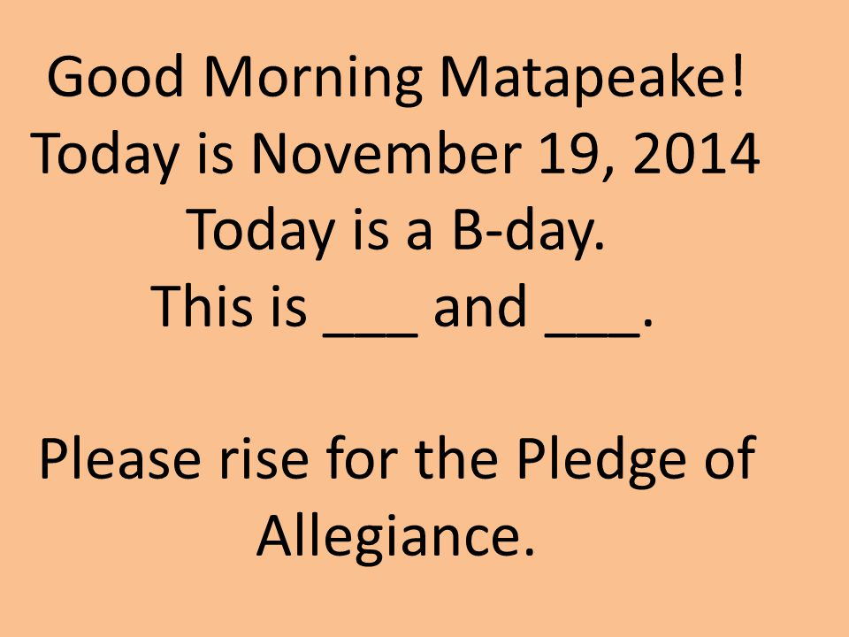 Good Morning Matapeake. Today is November 19, 2014 Today is a B-day.