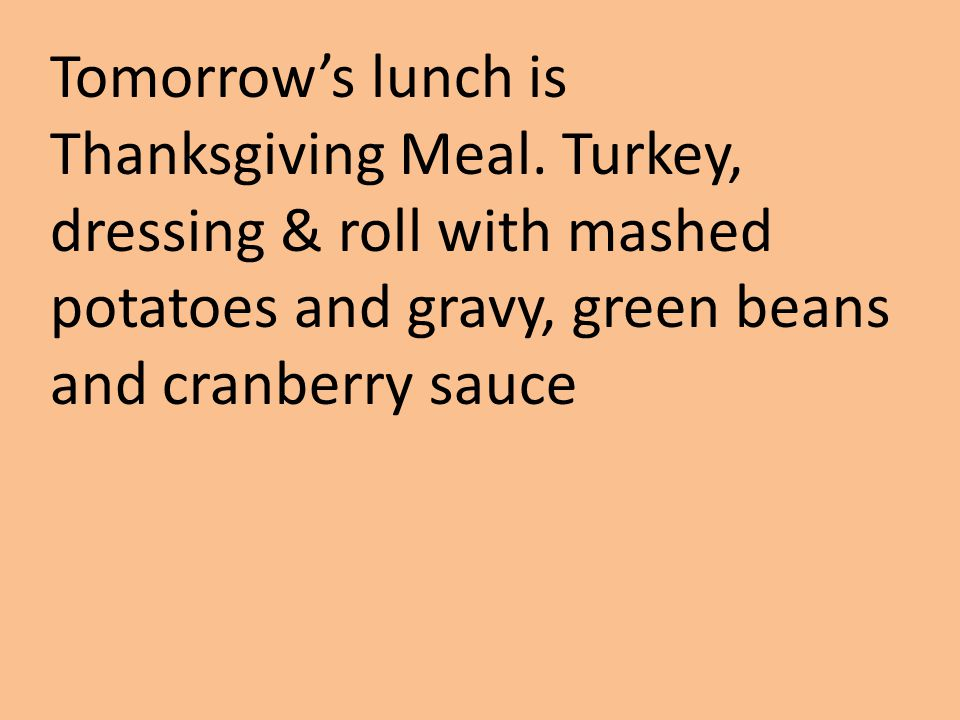 Tomorrow's lunch is Thanksgiving Meal.
