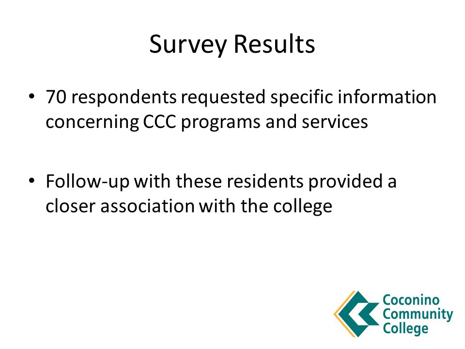 Survey Results 70 respondents requested specific information concerning CCC programs and services Follow-up with these residents provided a closer ass