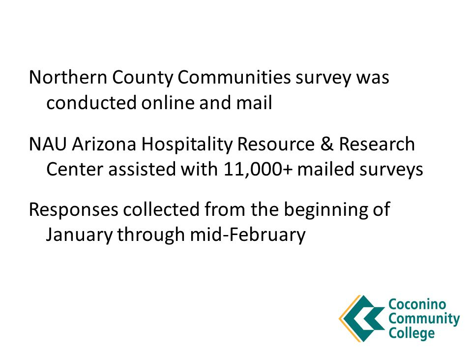 Northern County Communities survey was conducted online and mail NAU Arizona Hospitality Resource & Research Center assisted with 11,000+ mailed surve