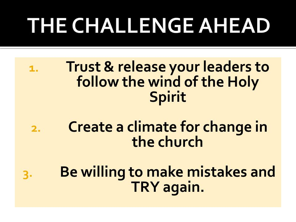 1. Trust & release your leaders to follow the wind of the Holy Spirit 2.