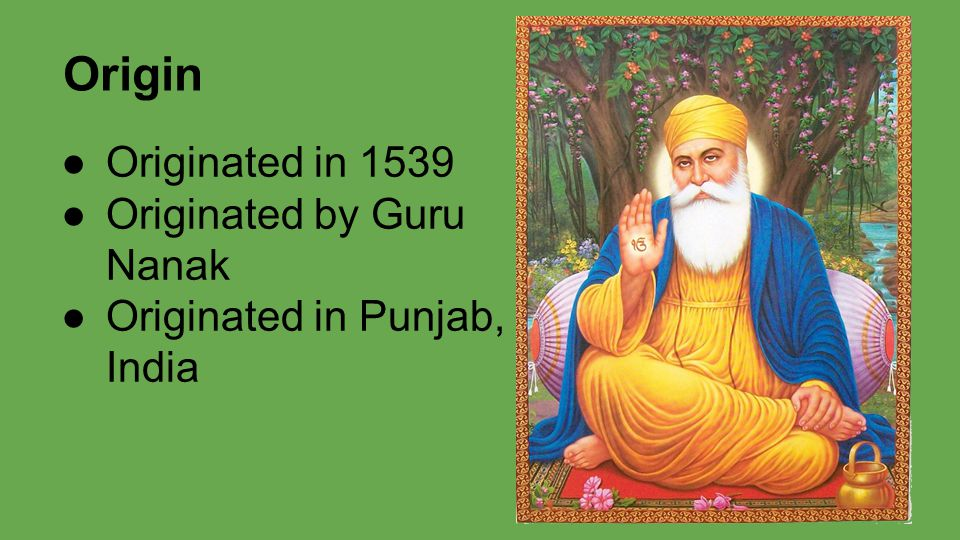 Origin ●Originated in 1539 ●Originated by Guru Nanak ●Originated in Punjab, India