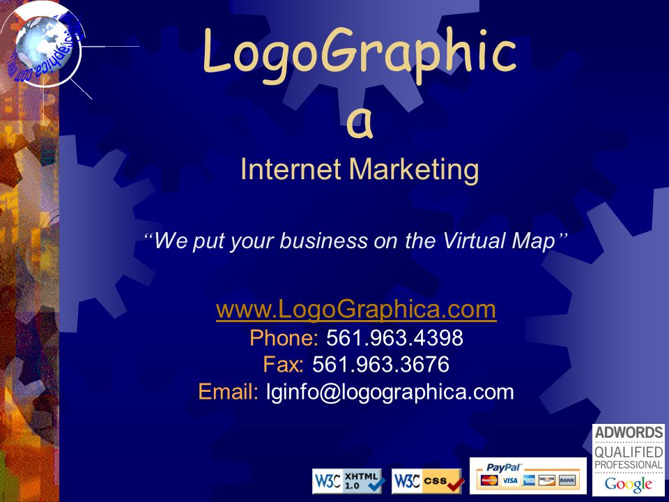 "LogoGraphic a Internet Marketing "" We put your business on the Virtual Map "" www.LogoGraphica.com Phone: 561.963.4398 Fax: 561.963.3676 Email: lginfo@"