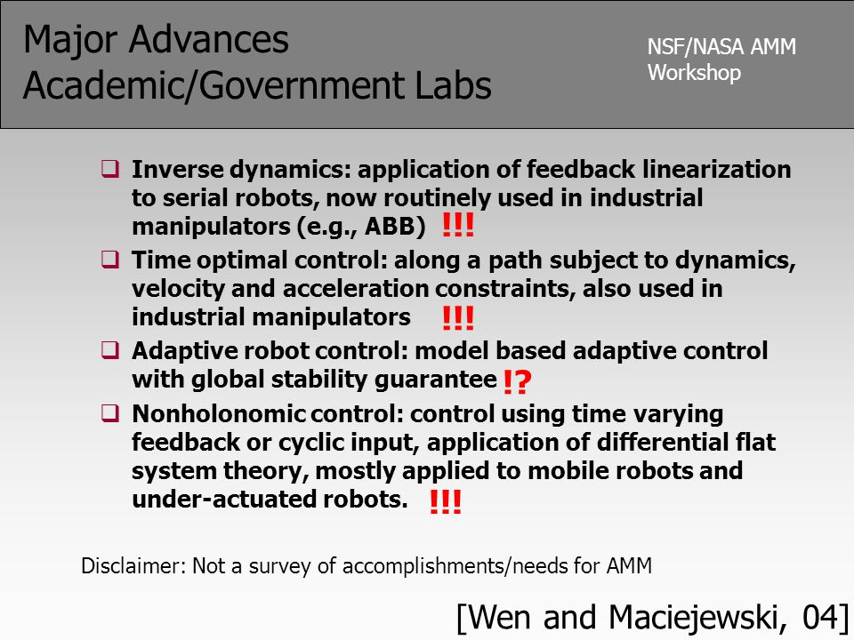 NSF/NASA AMM Workshop Major Advances Academic/Government Labs  Inverse dynamics: application of feedback linearization to serial robots, now routinel