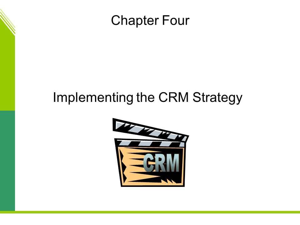 Chapter Four Implementing the CRM Strategy