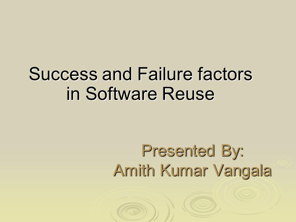 Presented By: Amith Kumar Vangala Success and Failure factors in Software Reuse