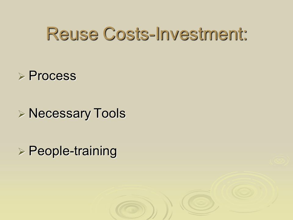 Reuse Costs-Investment:  Process  Necessary Tools  People-training