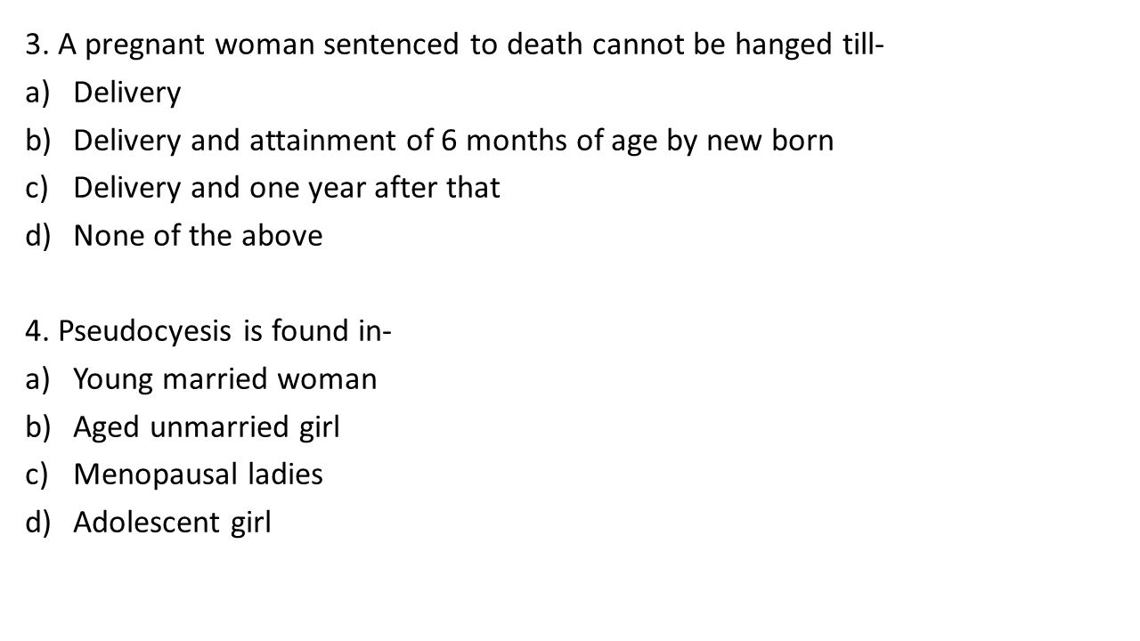 3. A pregnant woman sentenced to death cannot be hanged till- a)Delivery b)Delivery and attainment of 6 months of age by new born c)Delivery and one y
