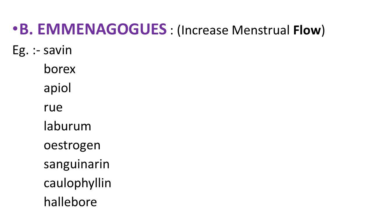 B.EMMENAGOGUES : (Increase Menstrual Flow) Eg.