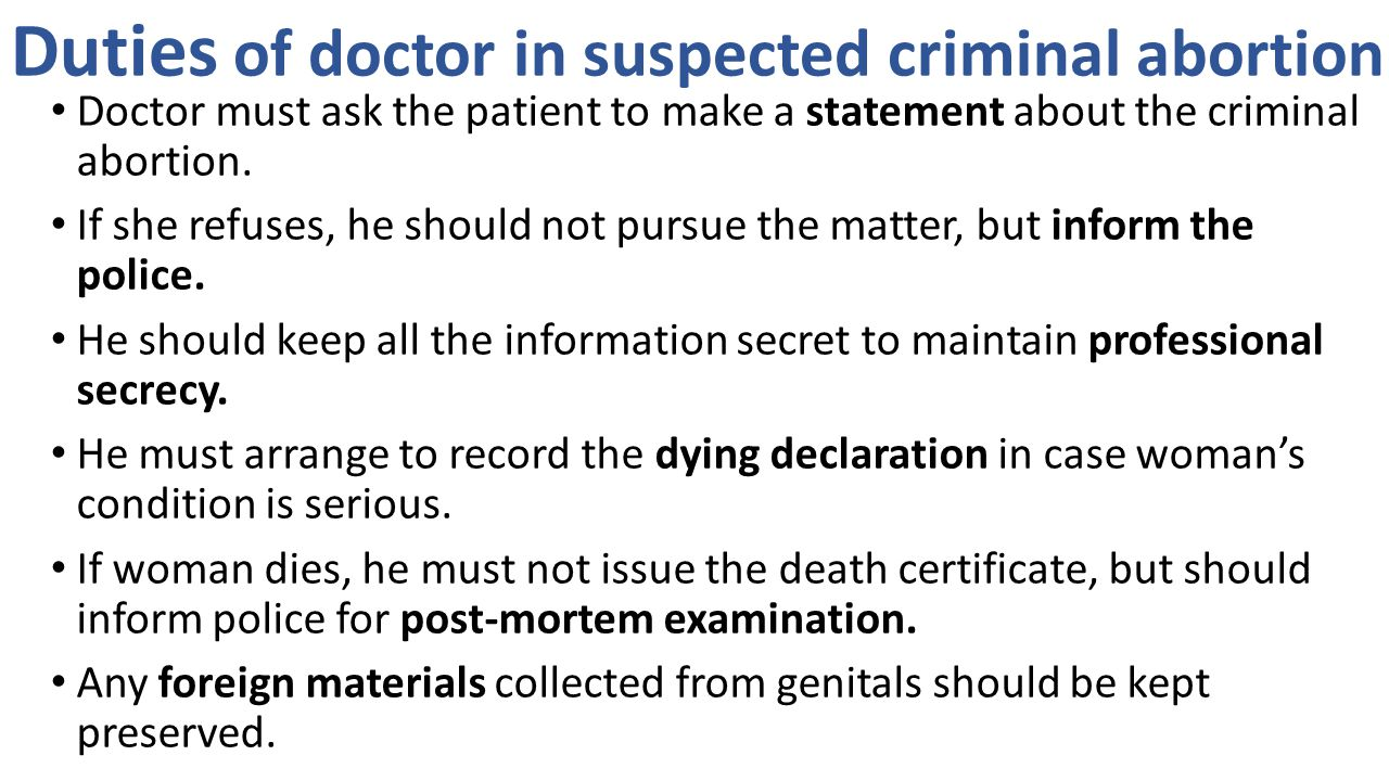 Duties of doctor in suspected criminal abortion Doctor must ask the patient to make a statement about the criminal abortion.