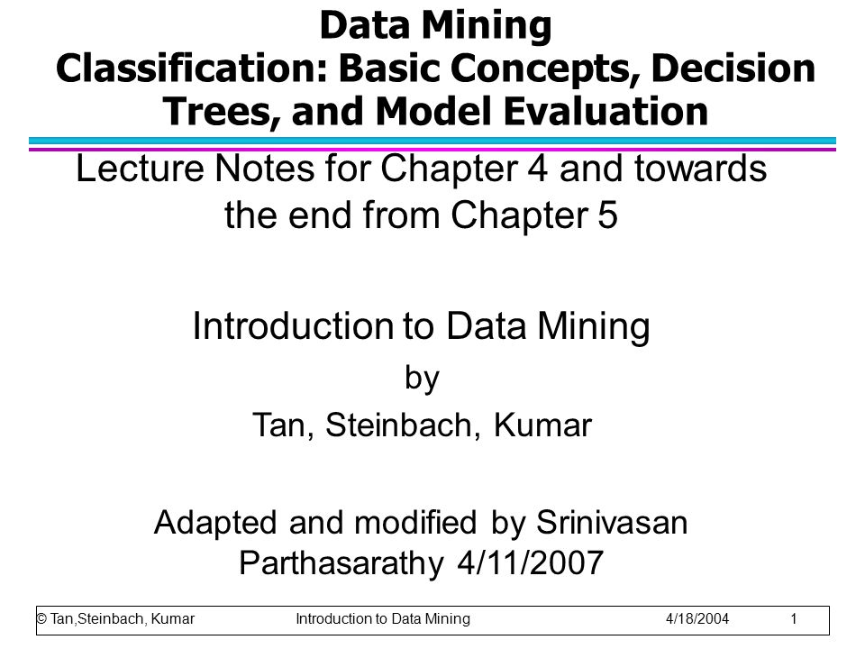 Data Mining Classification: Basic Concepts, Decision Trees, and Model Evaluation Lecture Notes for Chapter 4 and towards the end from Chapter 5 Introd