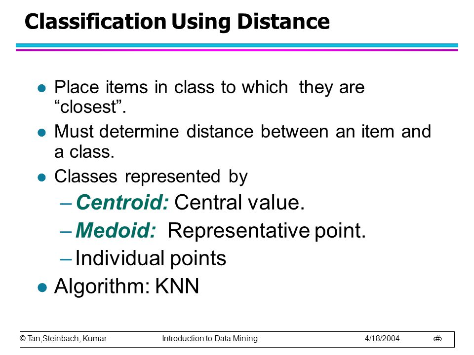 """© Tan,Steinbach, Kumar Introduction to Data Mining 4/18/2004 70 Classification Using Distance l Place items in class to which they are """"closest"""". l Mu"""
