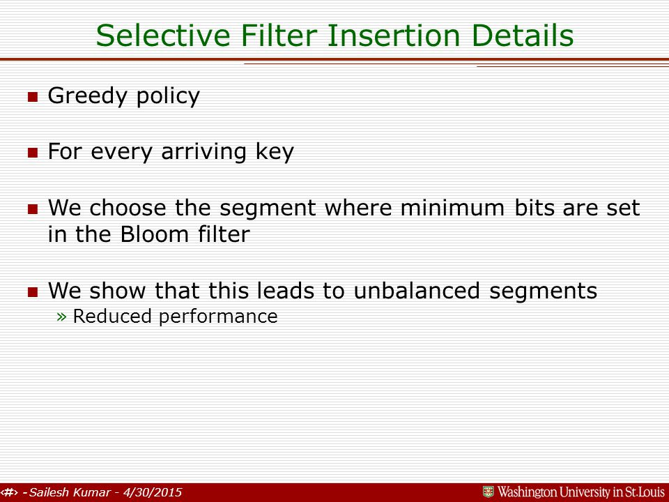 15 - Sailesh Kumar - 4/30/2015 Selective Filter Insertion Details n Greedy policy n For every arriving key n We choose the segment where minimum bits
