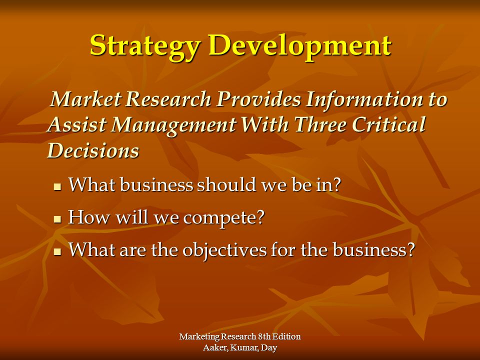 Marketing Research 8th Edition Aaker, Kumar, Day Strategy Development Market Research Provides Information to Assist Management With Three Critical De