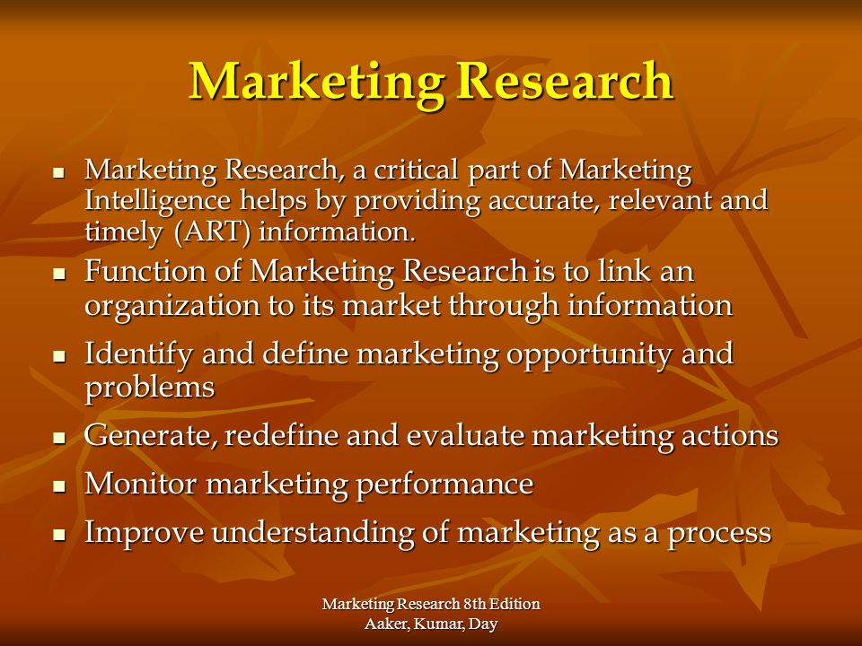 Marketing Research 8th Edition Aaker, Kumar, Day Marketing Research Marketing Research, a critical part of Marketing Intelligence helps by providing a