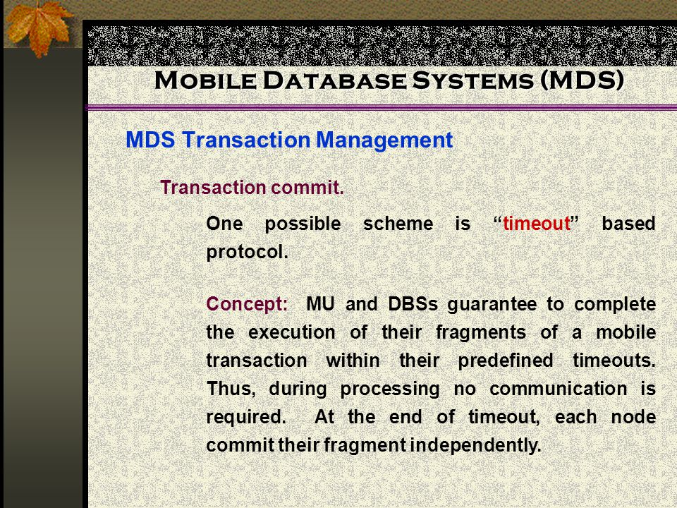 Mobile Database Systems (MDS) MDS Transaction Management Transaction commit.