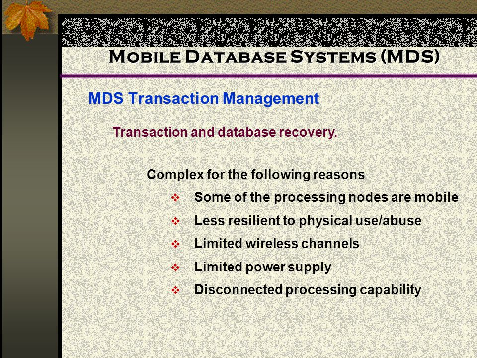 Mobile Database Systems (MDS) MDS Transaction Management Transaction and database recovery.