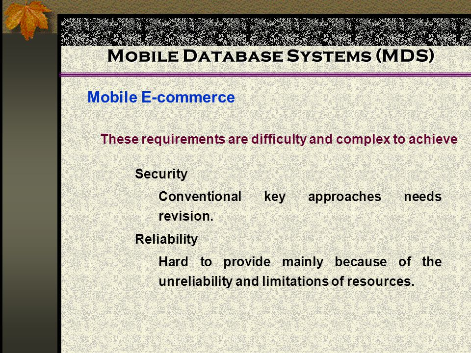 Mobile Database Systems (MDS) Mobile E-commerce Security Conventional key approaches needs revision.