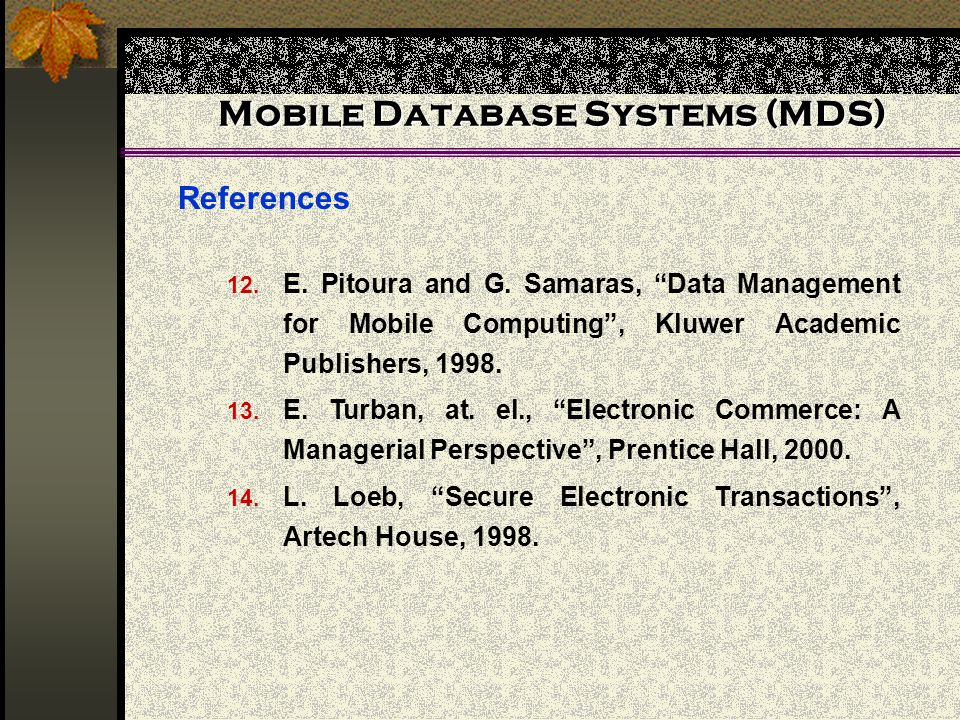 Mobile Database Systems (MDS) References 12. E. Pitoura and G.