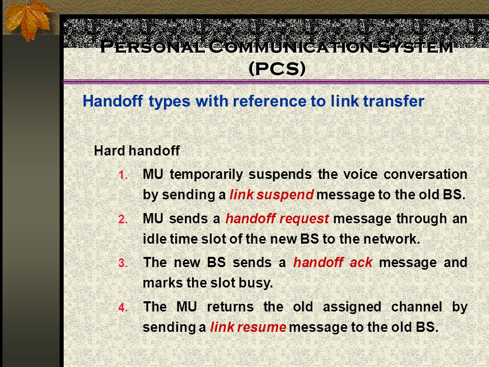 Personal Communication System (PCS) Handoff types with reference to link transfer Hard handoff 1.