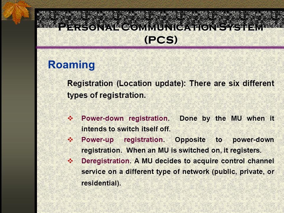 Personal Communication System (PCS) Roaming Registration (Location update): There are six different types of registration.