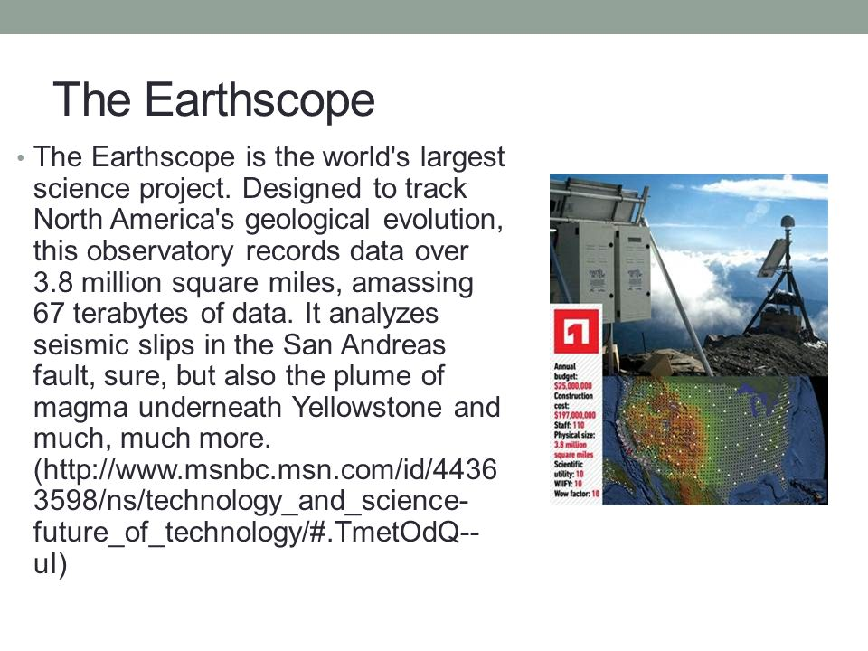 The Earthscope The Earthscope is the world s largest science project.