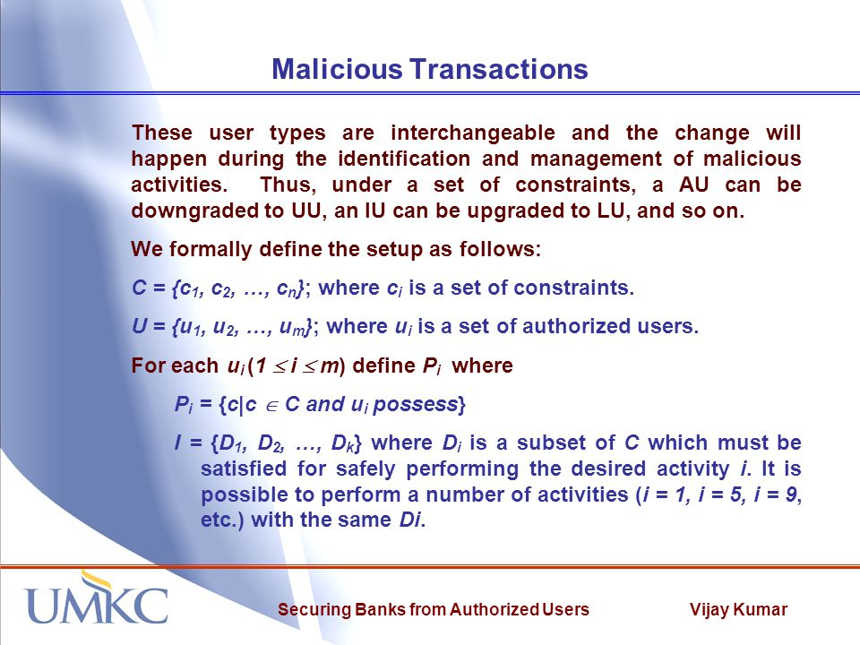 Vijay KumarSecuring Banks from Authorized Users Malicious Transactions These user types are interchangeable and the change will happen during the identification and management of malicious activities.
