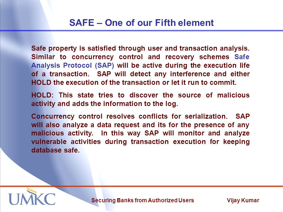 Vijay KumarSecuring Banks from Authorized Users SAFE – One of our Fifth element Safe property is satisfied through user and transaction analysis.