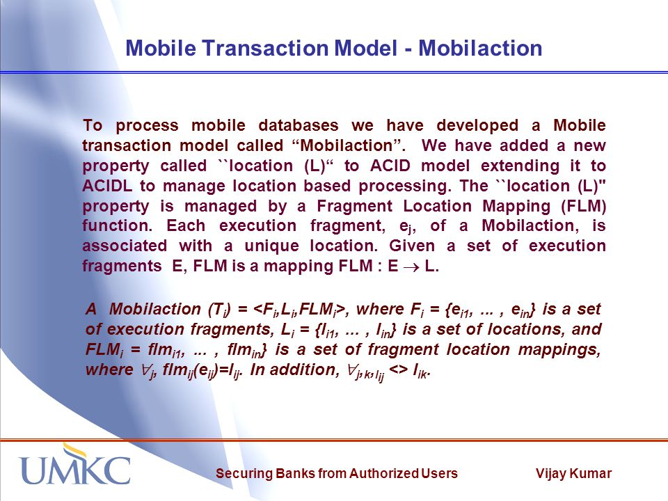 Vijay KumarSecuring Banks from Authorized Users Mobile Transaction Model - Mobilaction To process mobile databases we have developed a Mobile transaction model called Mobilaction .