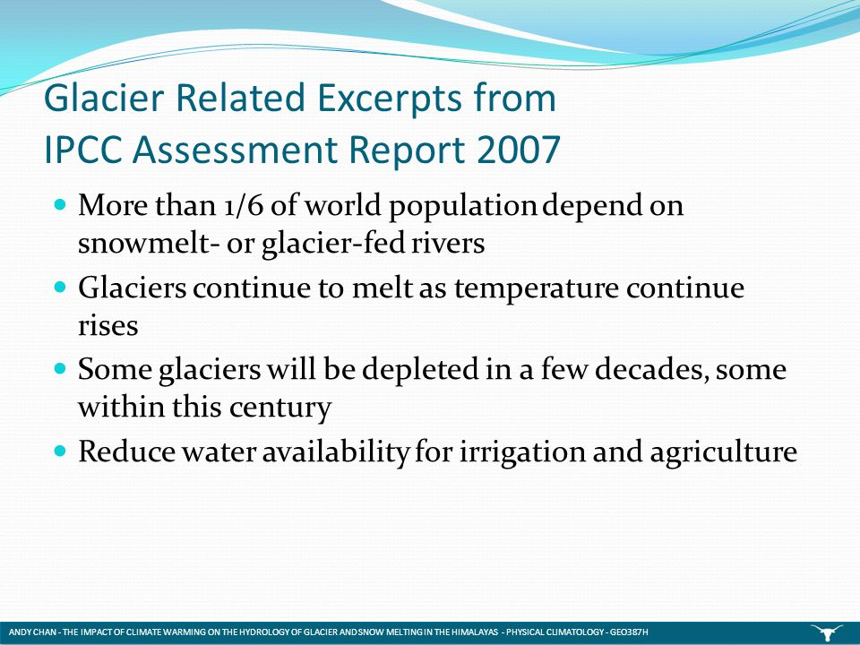 Glacier Related Excerpts from IPCC Assessment Report 2007 More than 1/6 of world population depend on snowmelt- or glacier-fed rivers Glaciers continu