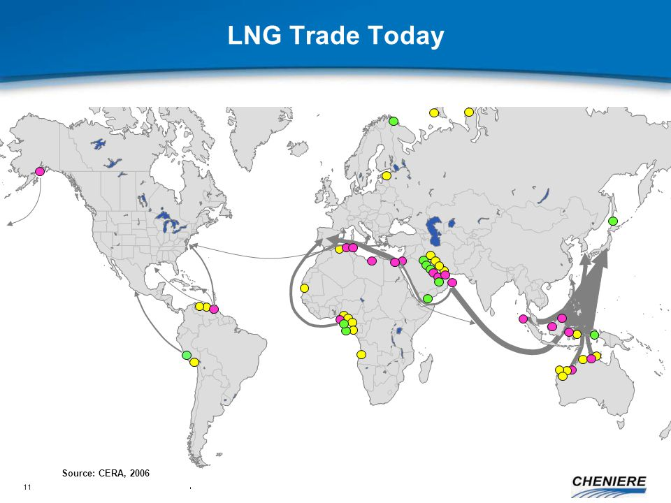 11 LNG Trade Today Source: CERA, 2006