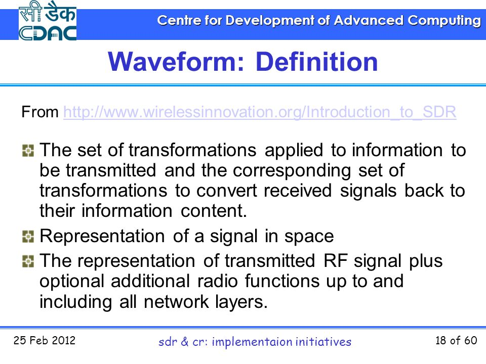 Centre for Development of Advanced Computing 25 Feb 2012 sdr & cr: implementaion initiatives 18 of 60 Waveform: Definition From http://www.wirelessinn