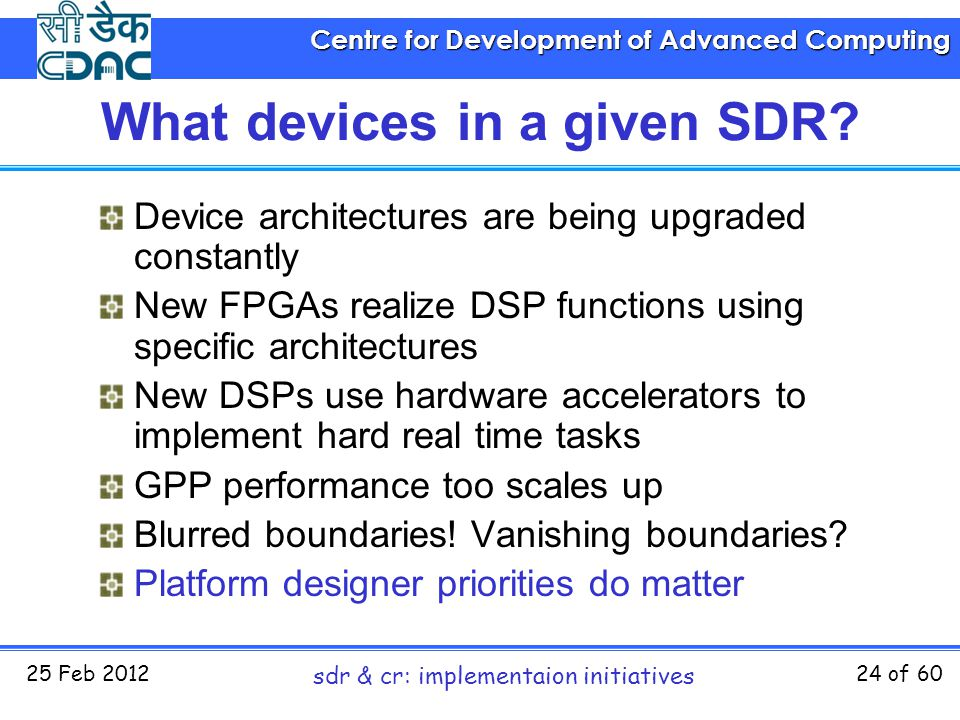 Centre for Development of Advanced Computing 25 Feb 2012 sdr & cr: implementaion initiatives 24 of 60 What devices in a given SDR? Device architecture