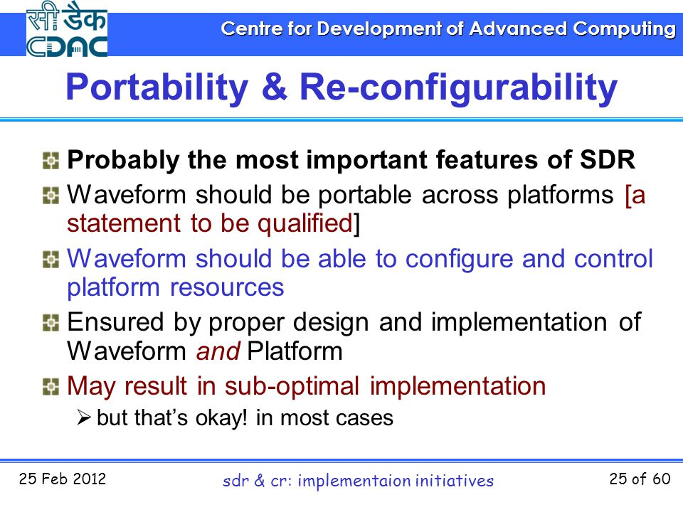 Centre for Development of Advanced Computing 25 Feb 2012 sdr & cr: implementaion initiatives 25 of 60 Portability & Re-configurability Probably the mo