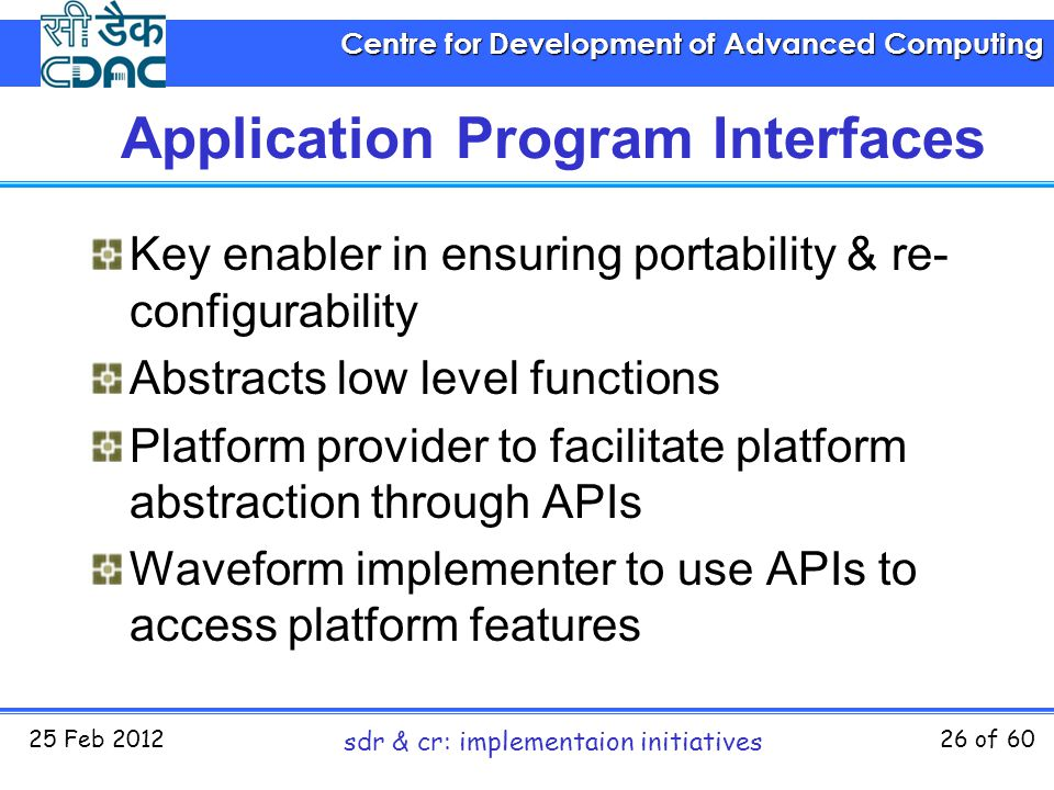 Centre for Development of Advanced Computing 25 Feb 2012 sdr & cr: implementaion initiatives 26 of 60 Application Program Interfaces Key enabler in en