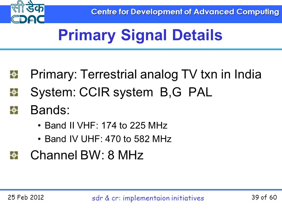 Centre for Development of Advanced Computing 25 Feb 2012 sdr & cr: implementaion initiatives 39 of 60 Primary Signal Details Primary: Terrestrial anal