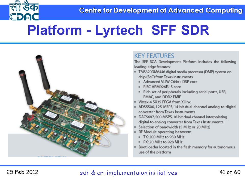 Centre for Development of Advanced Computing 25 Feb 2012 sdr & cr: implementaion initiatives 41 of 60 Platform - Lyrtech SFF SDR