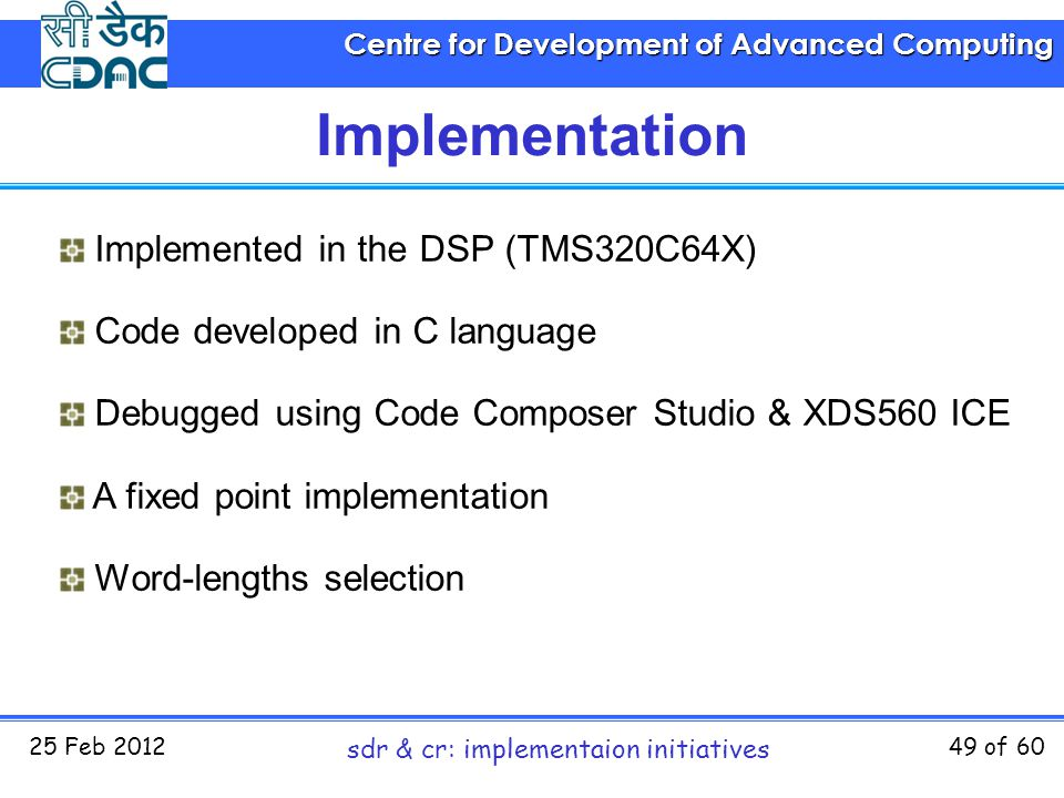 Centre for Development of Advanced Computing 25 Feb 2012 sdr & cr: implementaion initiatives 49 of 60 Implementation Implemented in the DSP (TMS320C64