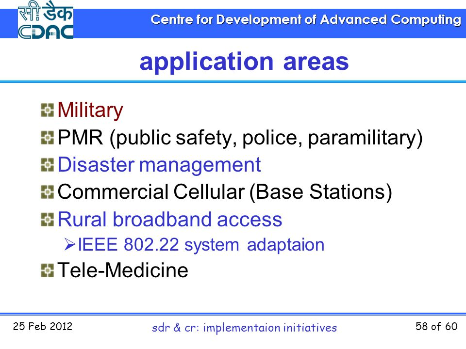 Centre for Development of Advanced Computing 25 Feb 2012 sdr & cr: implementaion initiatives 58 of 60 application areas Military PMR (public safety, p