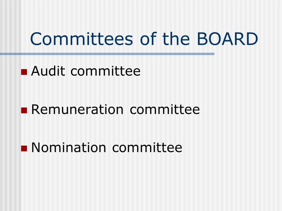 Committees of the BOARD Audit committee Remuneration committee Nomination committee