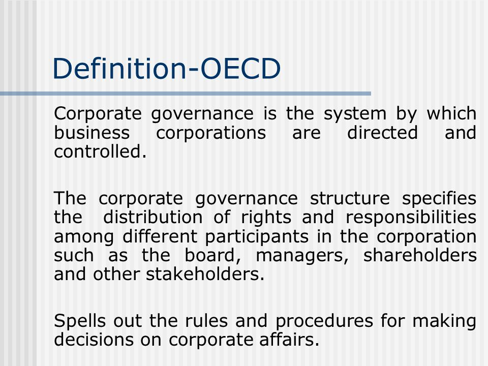 Definition-OECD Corporate governance is the system by which business corporations are directed and controlled.