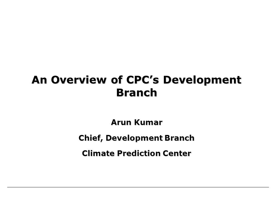 2 Arun Kumar Climate Prediction Center 11 February 2011 Current Activities Global and Regional Climate AnalysisGlobal and Regional Climate Analysis Real-time Global Climate MonitoringReal-time Global Climate Monitoring Forecast Tool Development/ ImprovementForecast Tool Development/ Improvement Predictions, Verifications, and Expert AssessmentsPredictions, Verifications, and Expert Assessments Climate Diagnostics and AttributionClimate Diagnostics and Attribution Applied ResearchApplied Research Outreach and ServiceOutreach and Service International ActivitiesInternational Activities Climate Test-BedClimate Test-Bed