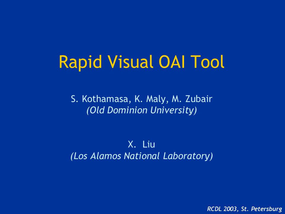 Rapid Visual OAI Tool S. Kothamasa, K. Maly, M. Zubair (Old Dominion University) X.