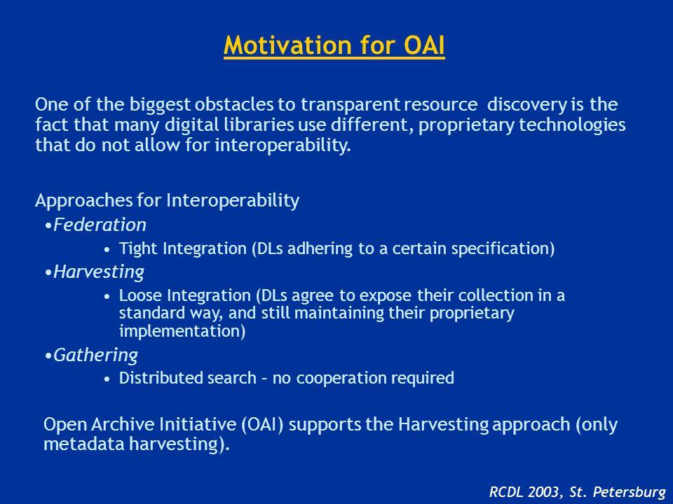 Open Archive Initiative (OAI) Framework (http://www.openarchives.org/) Open Archives Initiative Protocol for Metadata Harvesting (OAI-PMH) is an international effort to facilitate bridges across islands of digital libraries.