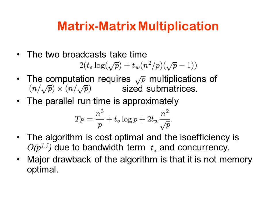 Matrix-Matrix Multiplication The two broadcasts take time The computation requires multiplications of sized submatrices.