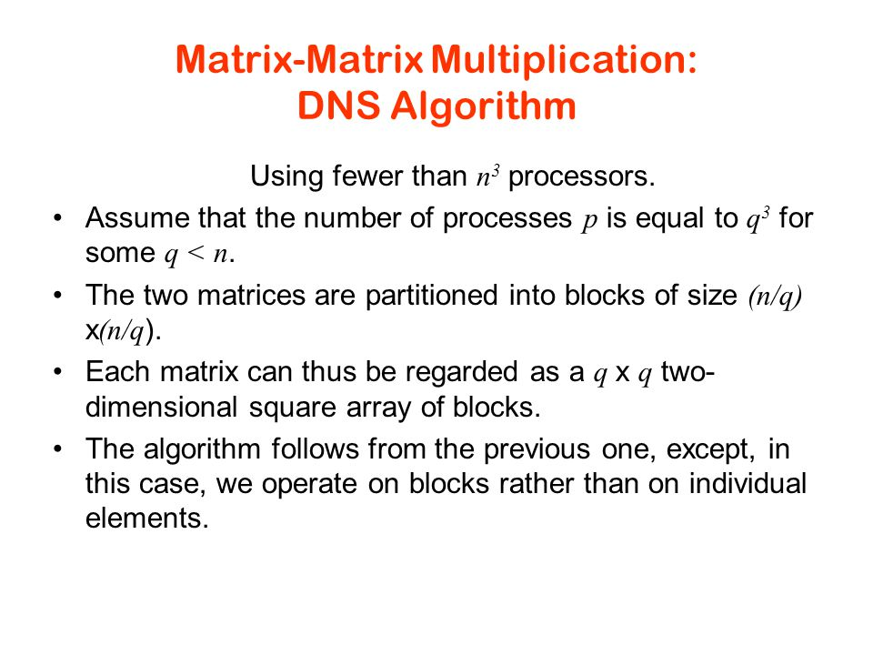Matrix-Matrix Multiplication: DNS Algorithm Using fewer than n 3 processors.