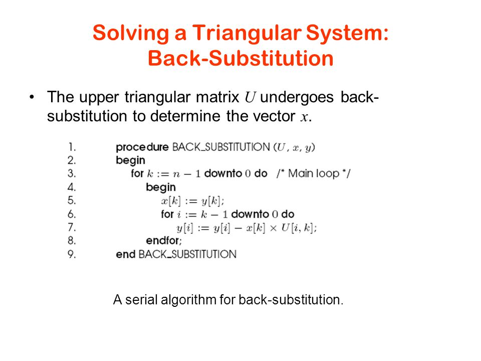 Solving a Triangular System: Back-Substitution The upper triangular matrix U undergoes back- substitution to determine the vector x.