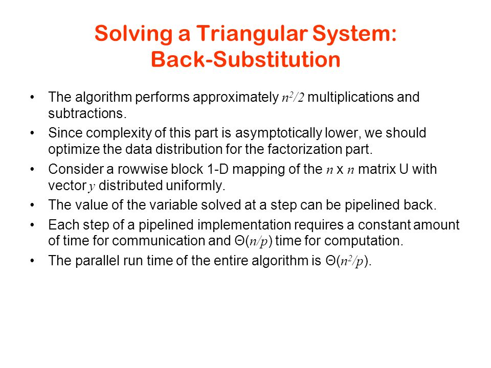 Solving a Triangular System: Back-Substitution The algorithm performs approximately n 2 /2 multiplications and subtractions.
