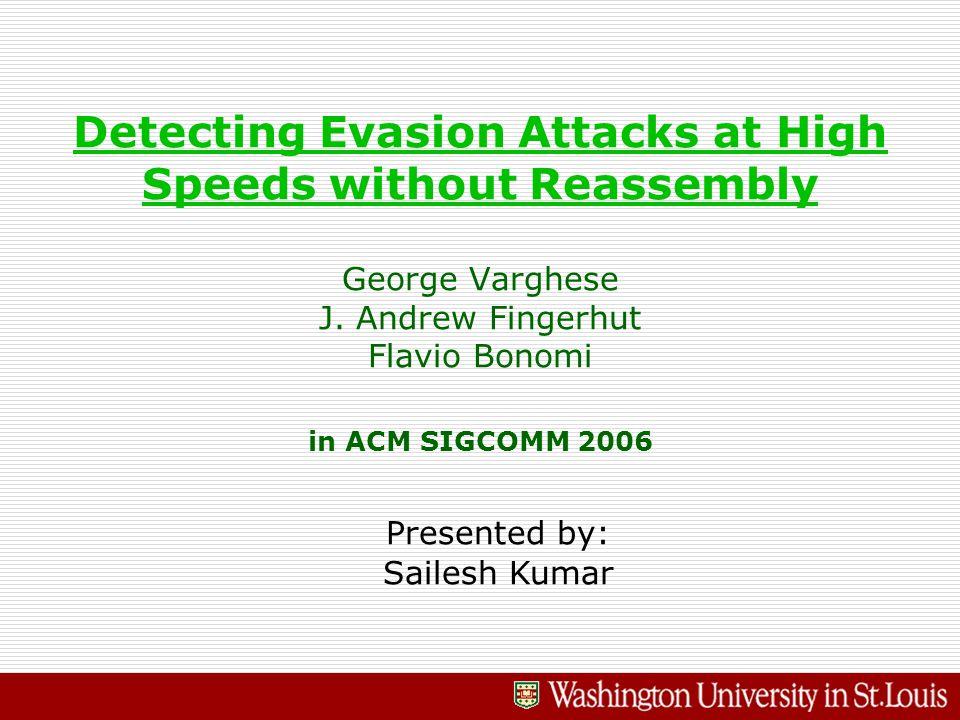 Detecting Evasion Attacks at High Speeds without Reassembly Detecting Evasion Attacks at High Speeds without Reassembly George Varghese J. Andrew Fing